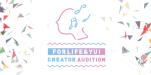 FORLIFE&YUI CREATOR AUDITION